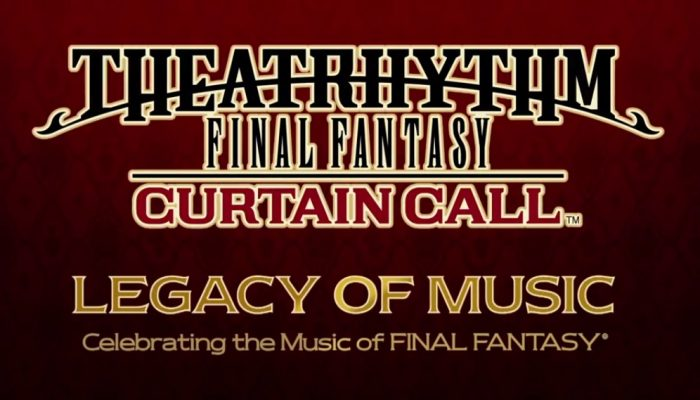 Theatrhythm Final Fantasy Curtain Call – Legacy of Music: Final Fantasy VIII-X Trailer