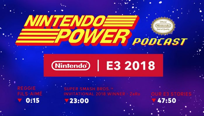 Nintendo Power Podcast Ep. 6 – Special E3 2018 Episode: Super Smash Bros. Ultimate, Reggie & More!